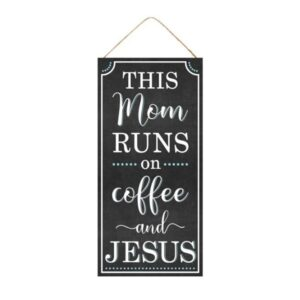 """12.5""""H X 6""""L This Mom Runs on Coffee and Jesus Sign"""